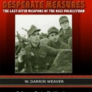"Desperate Measures - The Last-Ditch Weapons of the Nazi Volkssturm by W. Darrin Weaver Deluxe First Edition, 2005 424 pages, 558 illustrations This is the first in-depth study of the amazing series of events which took place during the last chaotic months of Adolf Hitler's ""Thousand Year Reich""."